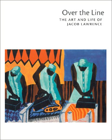 Over The Line. The Art and Life of Jacob Lawrence. Essays by Patricia Hills, Paul J. Karlstron, ...