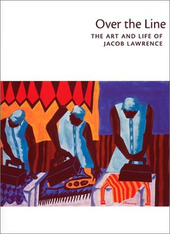 Over the Line: The Art and Life of Jacob Lawrence: Nesbett, Peter T.