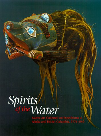 9780295979861: Spirits of the Water: Native Art Collected on Expeditions to Alaska and British Columbia, 1774-1910