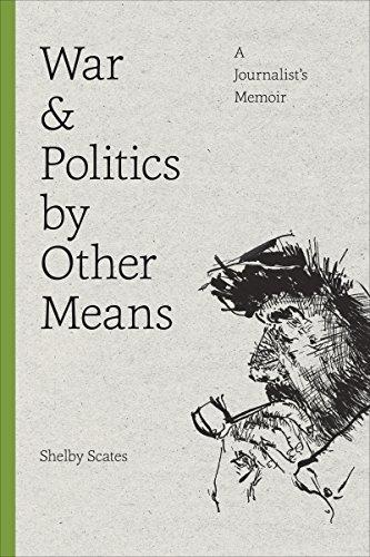 9780295980096: War and Politics by Other Means: A Journalist's Memoir (Donald R. Ellegood International Publications)