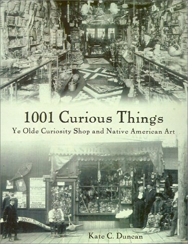 9780295980102: 1001 Curious Things: Ye Olde Curiosity Shop and Native American Art