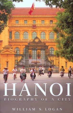 Hanoi: Biography of a City: William S. Logan