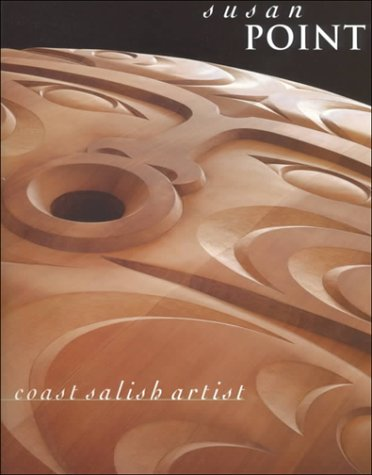 Susan Point: Coast Salish Artist: Point, Susan; Wyatt, Gary; Michael Kew; Peter MacNair; Vesta ...