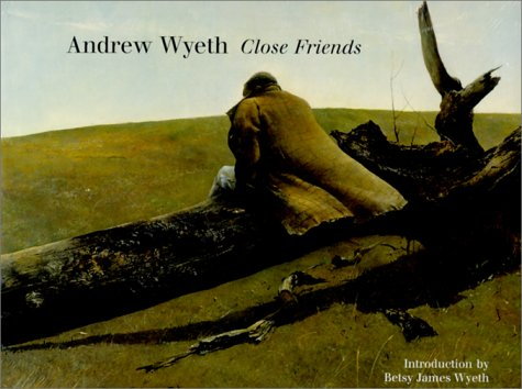 Andrew Wyeth: Close Friends: Wyeth, Andrew; Wyeth, Betsy James