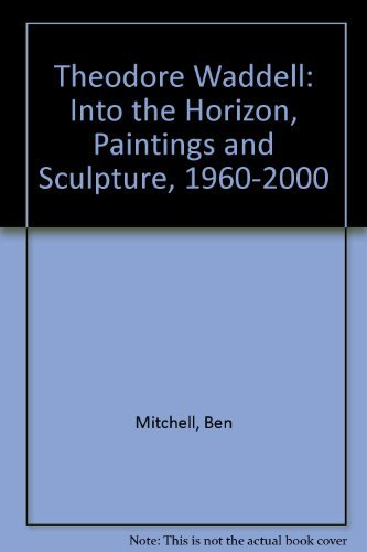 Theodore Waddell: Into the Horizon, Paintings and Sculpture, 1960-2000