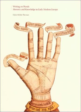 Writing on Hands: Memory and Knowledge in Early Modern Europe: Claire Richter Sherman