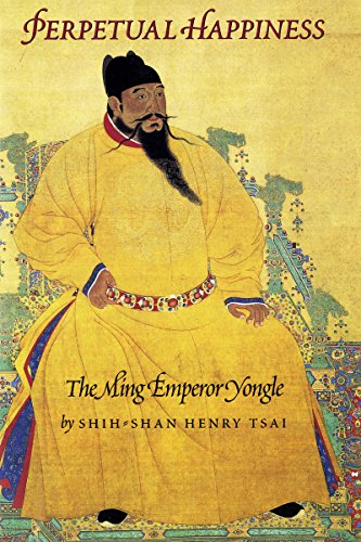 Perpetual Happiness: The Ming Emperor Yongle: Tsai, Shih-shan Henry