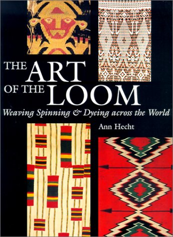 9780295981390: The Art of the Loom: Weaving, Spinning, and Dyeing across the World