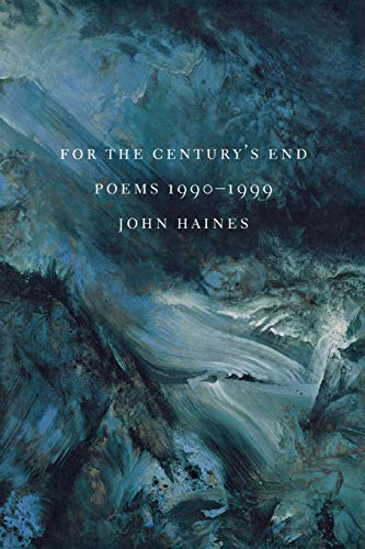 For the Century's End: Poems 1990-1999: John Haines