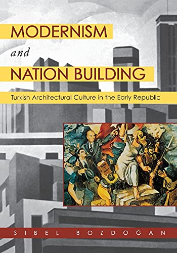 Modernism and Nation Building: Turkish Architectural Culture in the Early Republic: Sibel Bozdogan