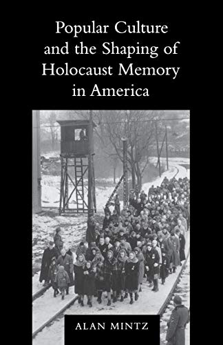Popular Culture and the Shaping of Holocaust Memory in America (SIGNED): Mintz, Alan