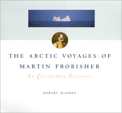 9780295981635: The Arctic Voyages of Martin Frobisher: An Elizabethan Adventure
