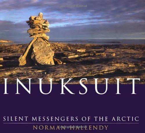 Inuksuit: Silent Messengers of the Arctic: Hallendy, Norman