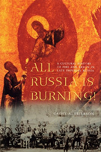 9780295982083: All Russia Is Burning: A Cultural History of Fire and Arson in Late Imperial Russia (Samuel and Althea Stroum Books)