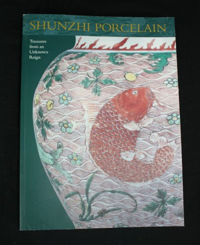 Treasures from an Unknown Reign: Shunzhi Porcelain (0295982136) by Michael Butler; Julia B. Curtis; Stephen Little; Honolulu Academy of Arts; Trammel & Margaret Crow Collection of Asian Art; University of Virginia...