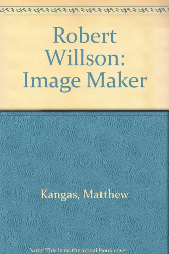 Robert Willson: Image Maker: Kangas, Matthew; Robert Wilson
