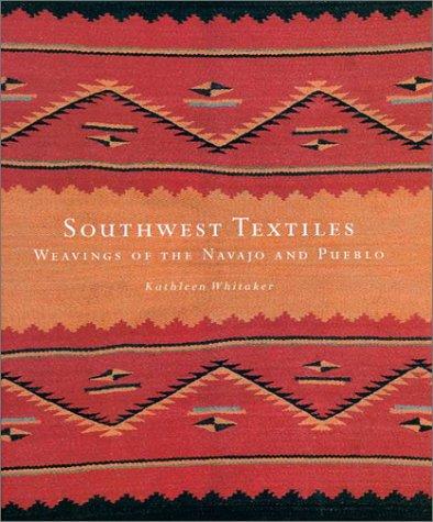 Southwest Textiles: Weavings of the Pueblo and Navajo: Whitaker, Kathleen