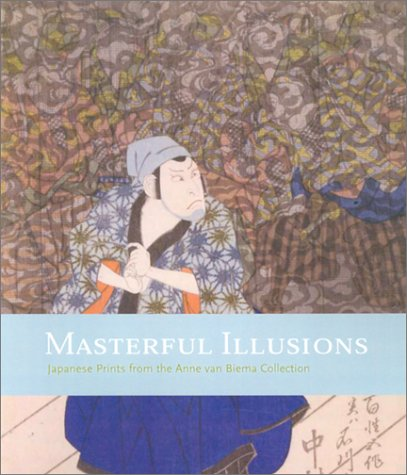 9780295982717: Masterful Illusions: Japanese Prints from the Anne Van Biema Collection
