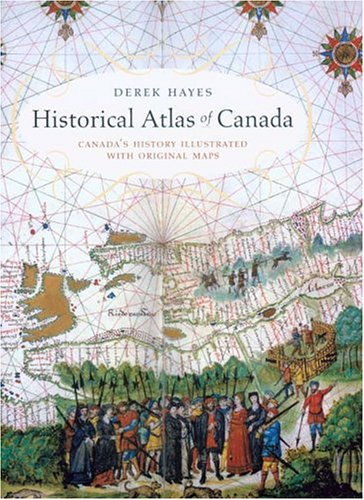 Historical Atlas of Canada Canada's History Illustrated With Original Maps