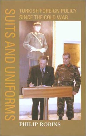 Suits and Uniforms: Turkish Foreign Policy Since the Cold War (Samuel and Althea Stroum Book): ...