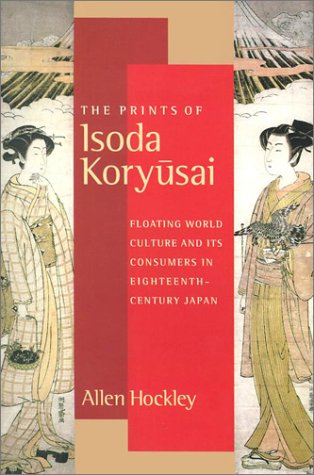 9780295983011: The Prints of Isoda Koryusai: Floating World Culture and Its Consumers in Eighteenth-Century Japan