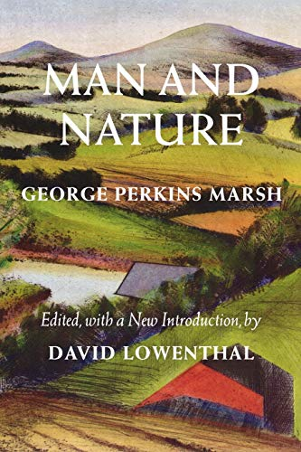 Man and Nature: Or, Physical Geography as: Marsh, George Perkins