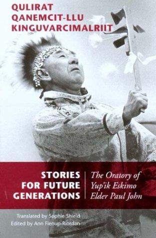 9780295983509: Stories for Future Generations / Qulirat Qanemcit-llu Kinguvarcimalriit: The Oratory of Yup'ik Elder Paul John