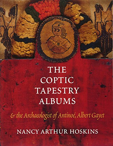 9780295983745: The Coptic Tapestry Albums and the Archaeologist of Antinoé, Albert Gayet