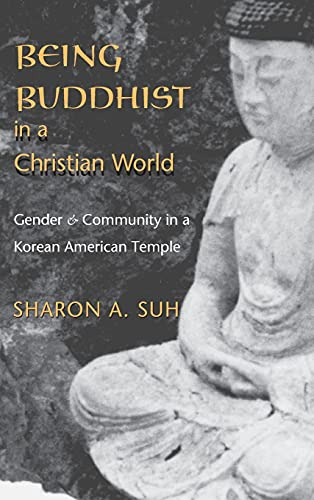 9780295983783: Being Buddhist in a Christian World: Gender and Community in a Korean American Temple (American Ethnic and Cultural Studies)