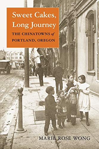Sweet Cakes, Long Journey: The Chinatowns of Portland, Oregon (Scott and Laurie Oki Series in Asi...