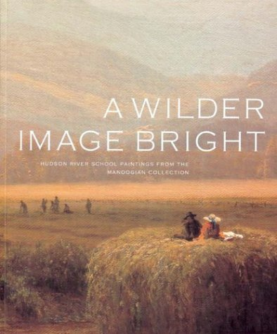 Wilder Image Bright: Hudson River School Paintings From The Manoogian Collection (0295984074) by Kevin Sharp