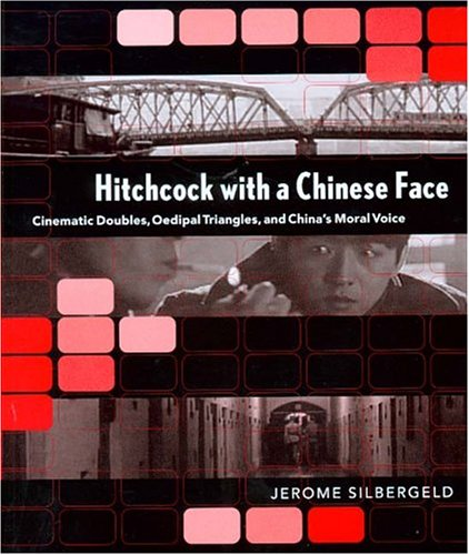 Hitchcock with a Chinese Face: Cinematic Doubles,: Silbergeld, Jerome