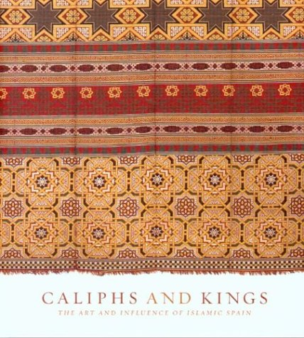 Caliphs And Kings The Art and Influence Of Islamic Spain: Heather Ecker