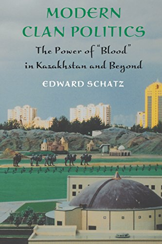 Modern Clan Politics. The Power of Blood in Kazakhstan and Beyond.: Schatz, Edward.