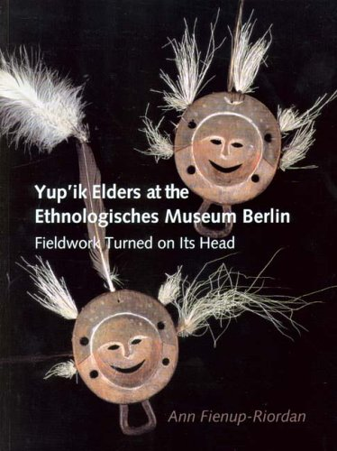 Yup'ik Elders at the Ethnologisches Museum Berlin: Fieldwork Turned on Its Head: ...