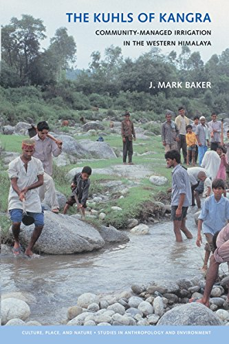 The Kuhls of Kangra: Community-Managed Irrigation in the Western Himalaya (Culture, Place, and Nature) (0295984910) by Baker, J.