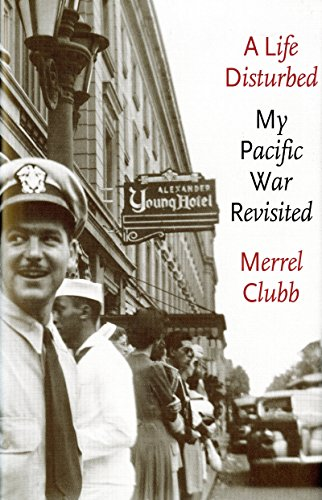 A Life Disturbed: My Pacific War Revisited: Merrel D. Clubb Jr.