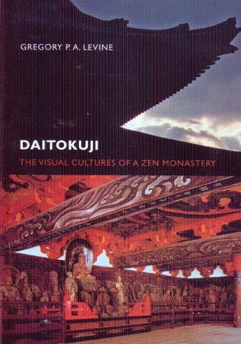 Daitokuji: The Visual Cultures of a Zen Monastery: Levine, Gregory P. A.