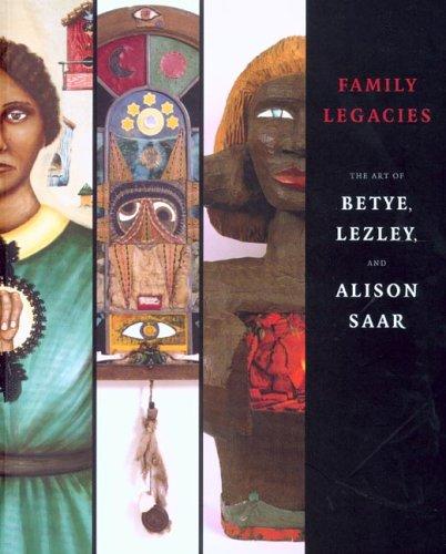 Family Legacies: The Art of Betye, Lezley,: Dallow, Jessica; Matilsky,