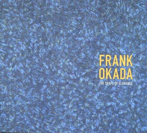 FRANK OKADA: THE SHAPE OF ELEGANCE: Nakane, Kazuko with An Introduction by Lawrence Fong