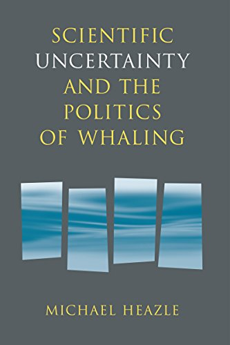 Scientific Uncertainty and the Politics of Whaling (Hardback): Michael Heazle