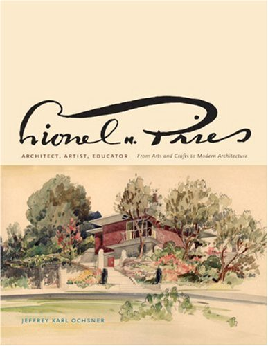 Lionel H. Pries, Architect, Artist, Educator: From Arts and Crafts to Modern Architecture (Hardback...