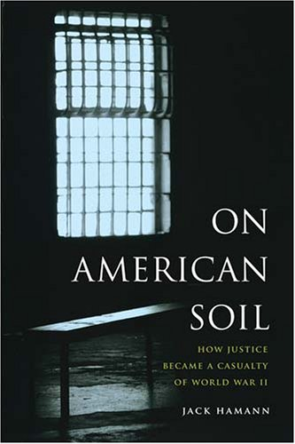 On American Soil: How Justice Became a Casuality of World War II