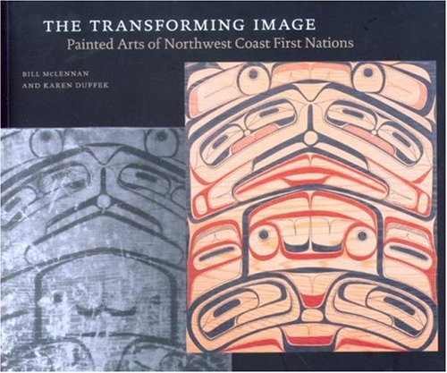 9780295987088: The Transforming Image: Painted Arts of Northwest Coast First Nations (Ubc Museum of Anthropology Research Publication)