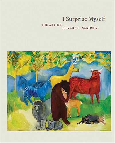 I Surprise Myself: The Art of Elizabeth Sandvig