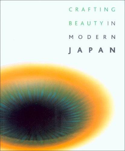 Crafting Beauty in Modern Japan: Celebrating Fifty: Rousmaniere, Nicole