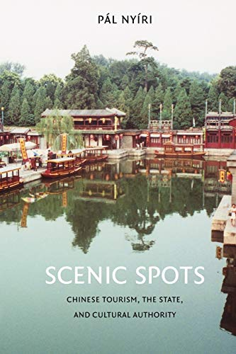 9780295987613: Scenic Spots: Chinese Tourism, the State, and Cultural Authority (China Program Books)