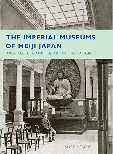 The Imperial Museums of Meiji Japan: Architecture and the Art of the Nation (Hardback): Alice ...