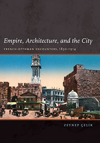 9780295987798: Empire, Architecture, and the City: French-Ottoman Encounters, 1830-1914