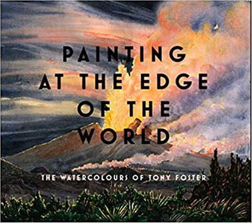 Painting at the Edge of the World: The Watercolours of Tony Foster (Hardback): Duncan Robinson, ...